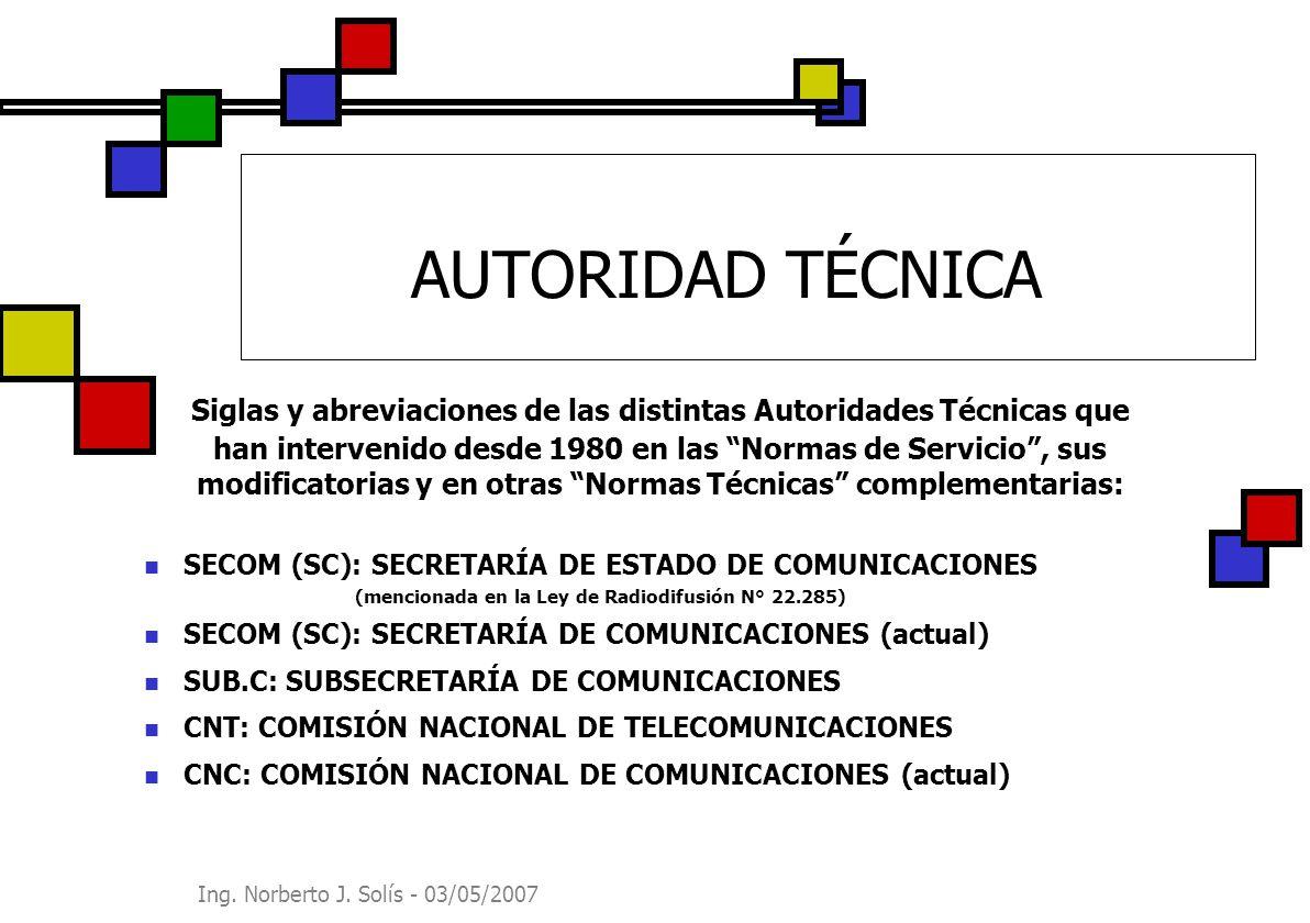 Ing. Norberto J. Solís - 03/05/2007 AUTORIDAD TÉCNICA Siglas y abreviaciones de las distintas Autoridades Técnicas que han intervenido desde 1980 en l