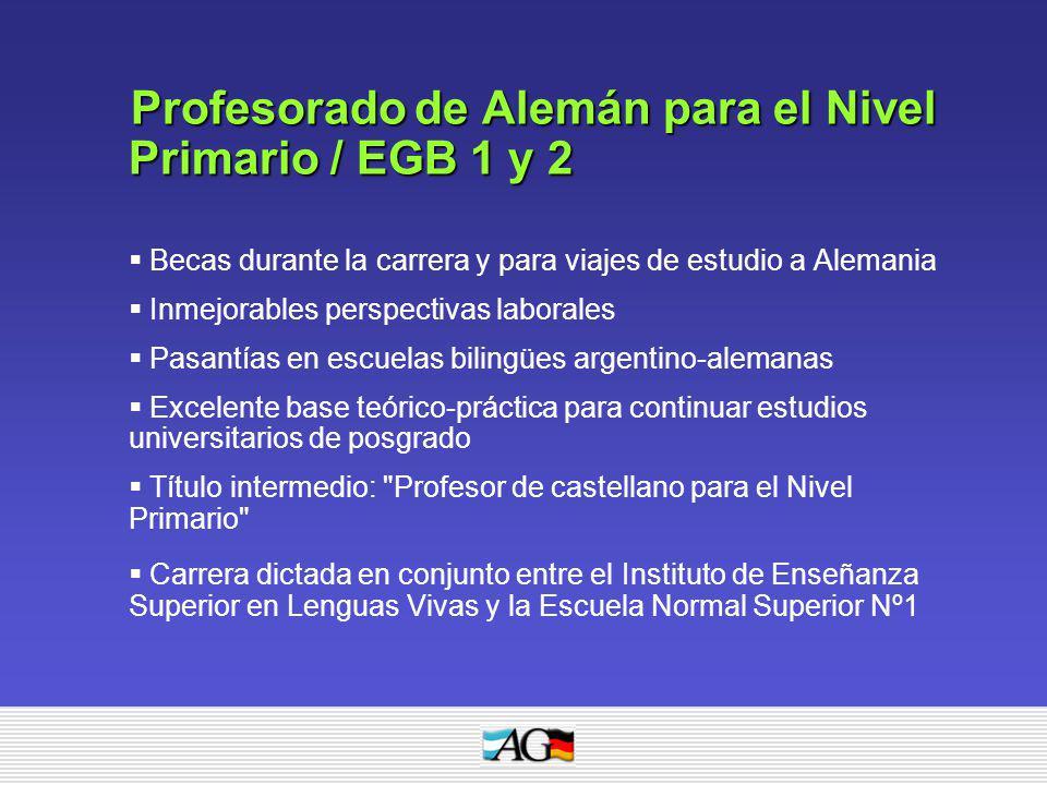 Profesoradode Alemán para el Nivel Primario / EGB 1 y 2 Profesorado de Alemán para el Nivel Primario / EGB 1 y 2 Becas durante la carrera y para viaje