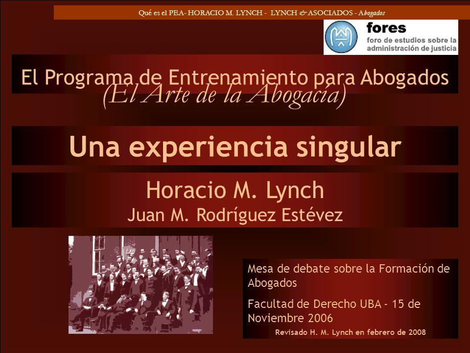 Qué es el PEA- HORACIO M. LYNCH - LYNCH & ASOCIADOS - Abogados El Programa de Entrenamiento para Abogados Horacio M. Lynch Juan M. Rodríguez Estévez M