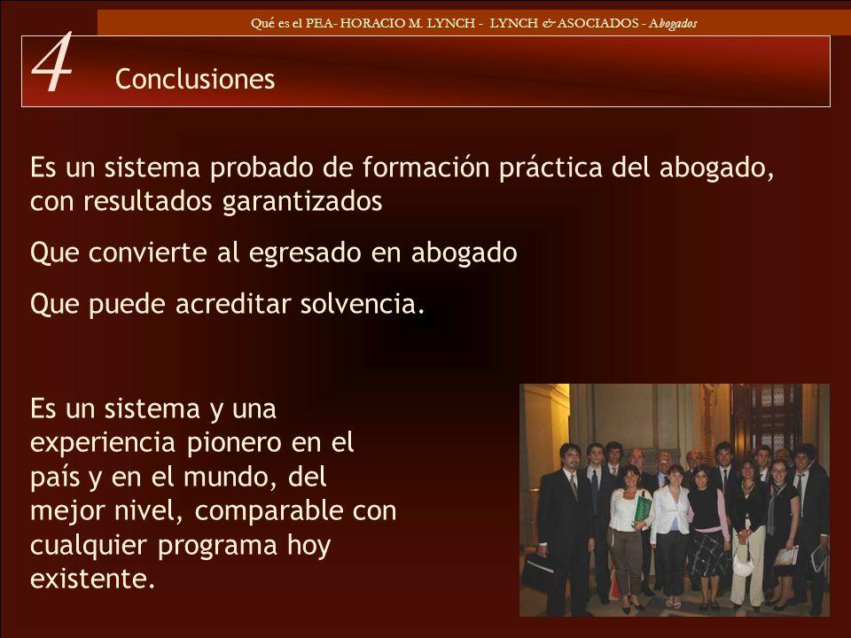 Qué es el PEA- HORACIO M. LYNCH - LYNCH & ASOCIADOS - Abogados Conclusiones 4 Es un sistema probado de formación práctica del abogado, con resultados