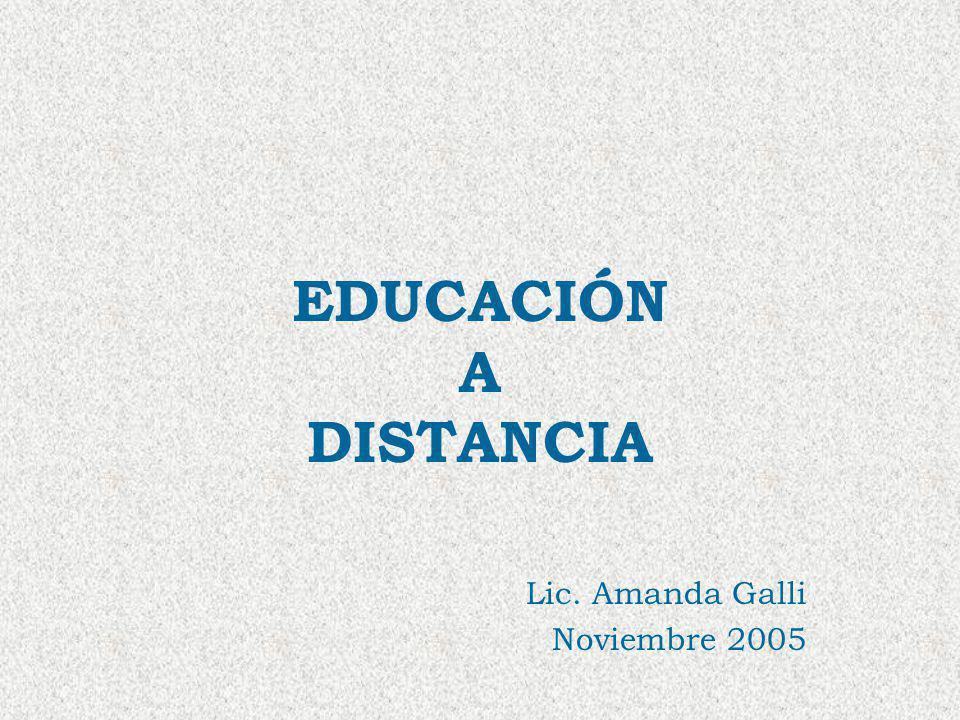 EDUCACIÓN A DISTANCIA Lic. Amanda Galli Noviembre 2005