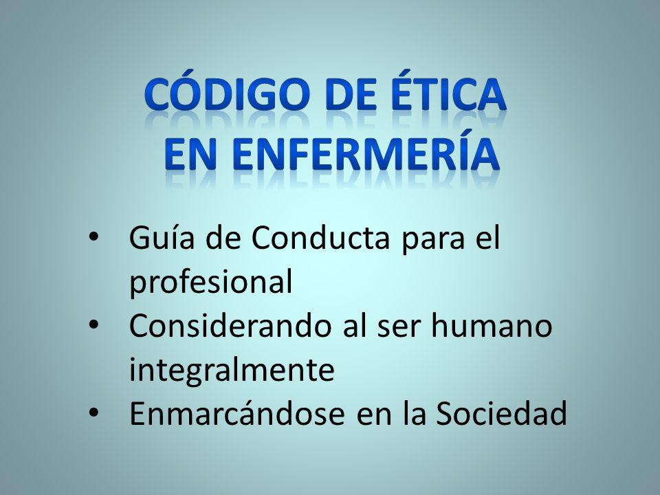 Guía de Conducta para el profesional Considerando al ser humano integralmente Enmarcándose en la Sociedad