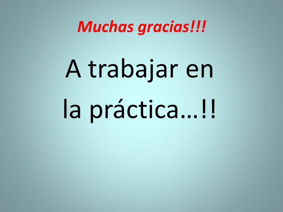 Muchas gracias!!! A trabajar en la práctica…!!