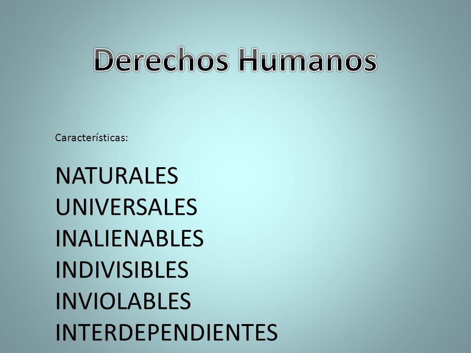 Características: NATURALES UNIVERSALES INALIENABLES INDIVISIBLES INVIOLABLES INTERDEPENDIENTES