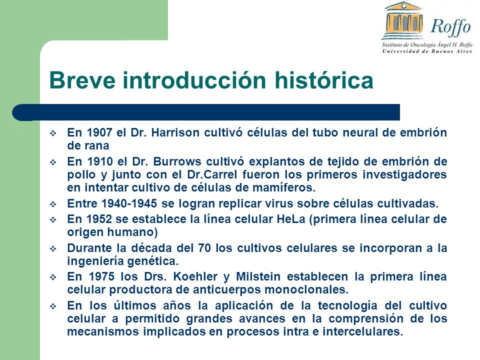 Breve introducción histórica En 1907 el Dr. Harrison cultivó células del tubo neural de embrión de rana En 1910 el Dr. Burrows cultivó explantos de te
