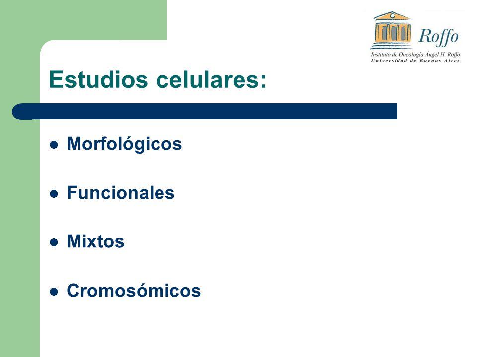 Estudios celulares: Morfológicos Funcionales Mixtos Cromosómicos