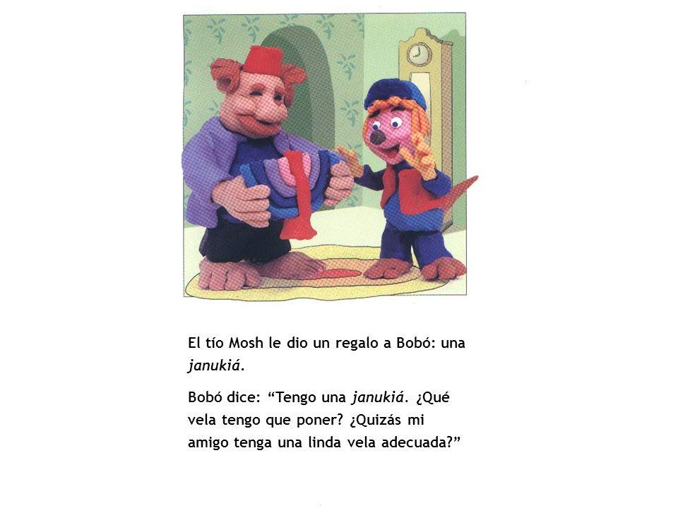 El tío Mosh le dio un regalo a Bobó: una janukiá. Bobó dice: Tengo una janukiá. ¿Qué vela tengo que poner? ¿Quizás mi amigo tenga una linda vela adecu