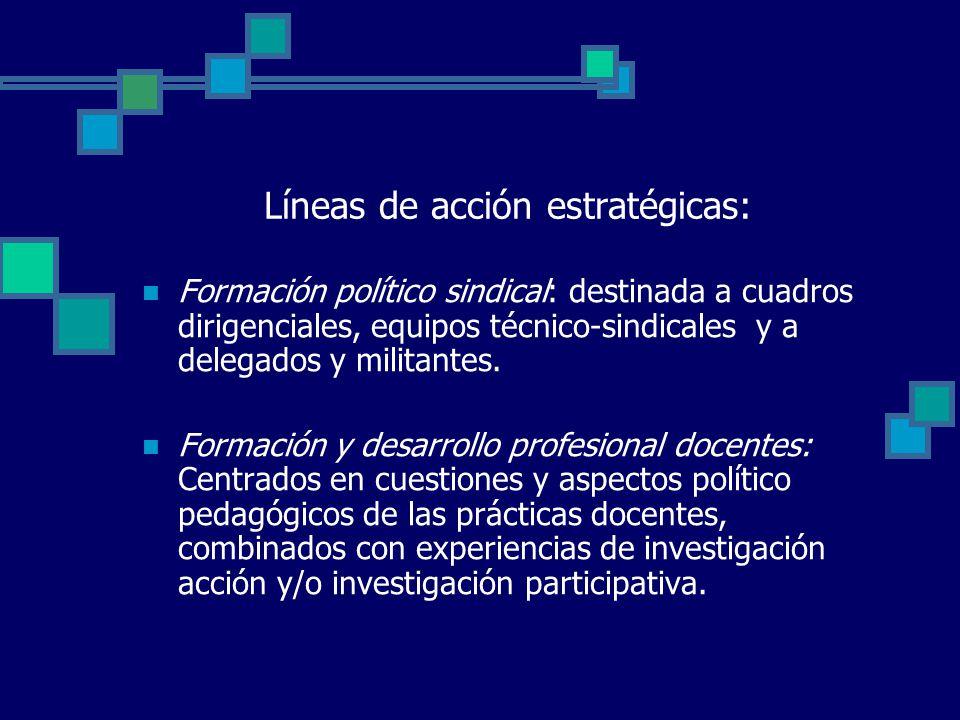 Líneas de acción estratégicas: Formación político sindical: destinada a cuadros dirigenciales, equipos técnico-sindicales y a delegados y militantes.