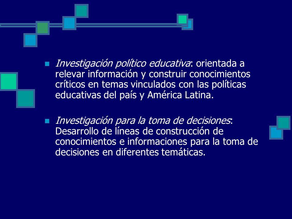 Investigación político educativa: orientada a relevar información y construir conocimientos críticos en temas vinculados con las políticas educativas del país y América Latina.
