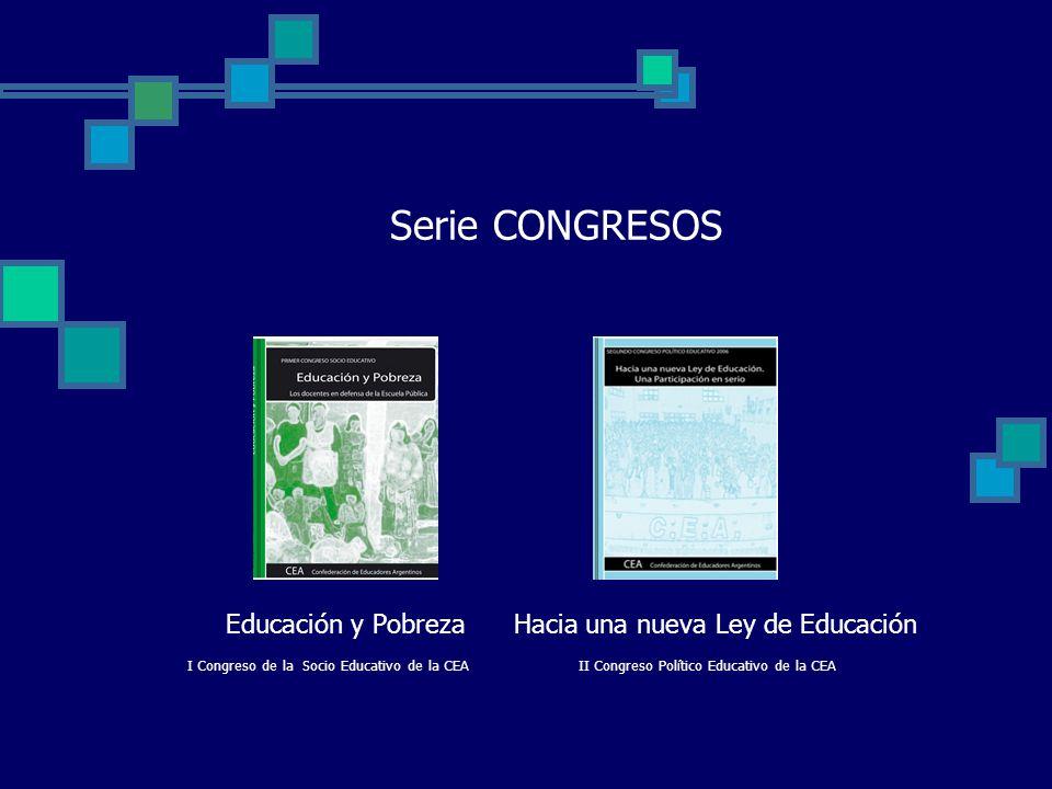 Serie CONGRESOS Educación y Pobreza Hacia una nueva Ley de Educación I Congreso de la Socio Educativo de la CEA II Congreso Político Educativo de la CEA