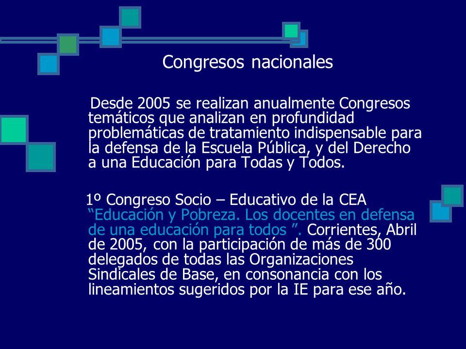 Congresos nacionales Desde 2005 se realizan anualmente Congresos temáticos que analizan en profundidad problemáticas de tratamiento indispensable para la defensa de la Escuela Pública, y del Derecho a una Educación para Todas y Todos.