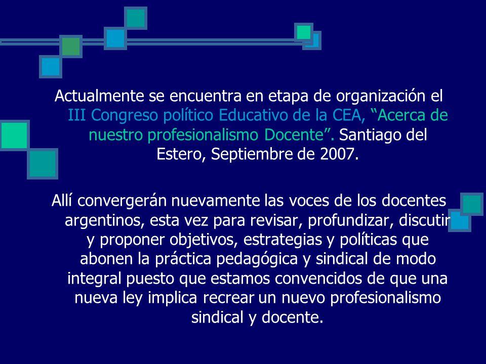 Actualmente se encuentra en etapa de organización el III Congreso político Educativo de la CEA, Acerca de nuestro profesionalismo Docente.