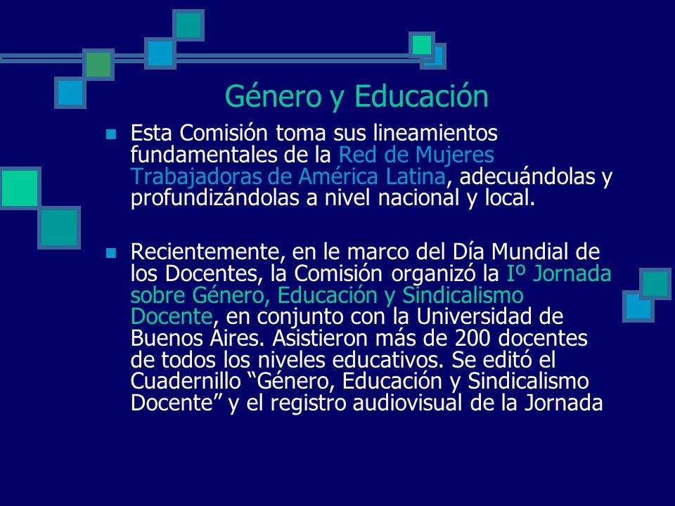 Género y Educación Esta Comisión toma sus lineamientos fundamentales de la Red de Mujeres Trabajadoras de América Latina, adecuándolas y profundizándolas a nivel nacional y local.