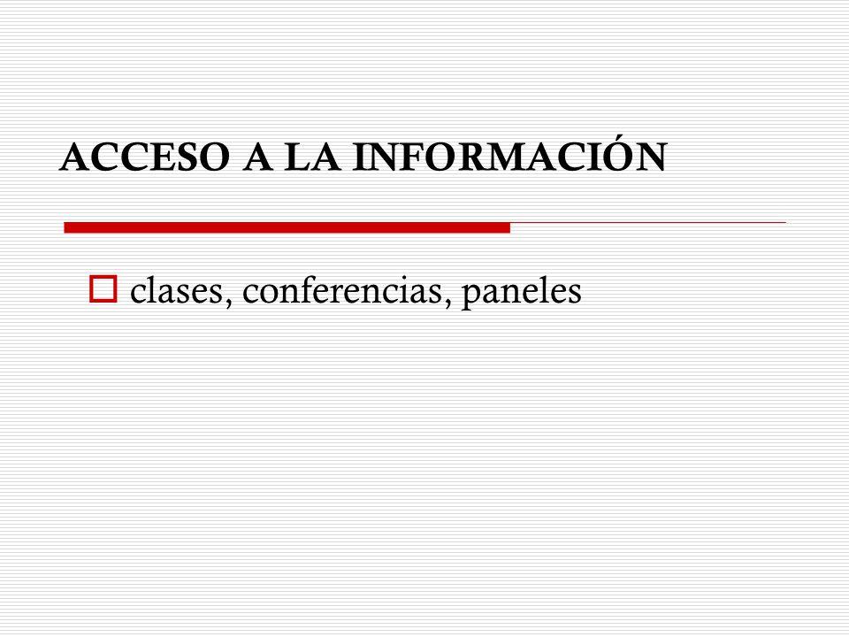 ACCESO A LA INFORMACIÓN clases, conferencias, paneles comunicador habilidades para exponer y desarrollar información