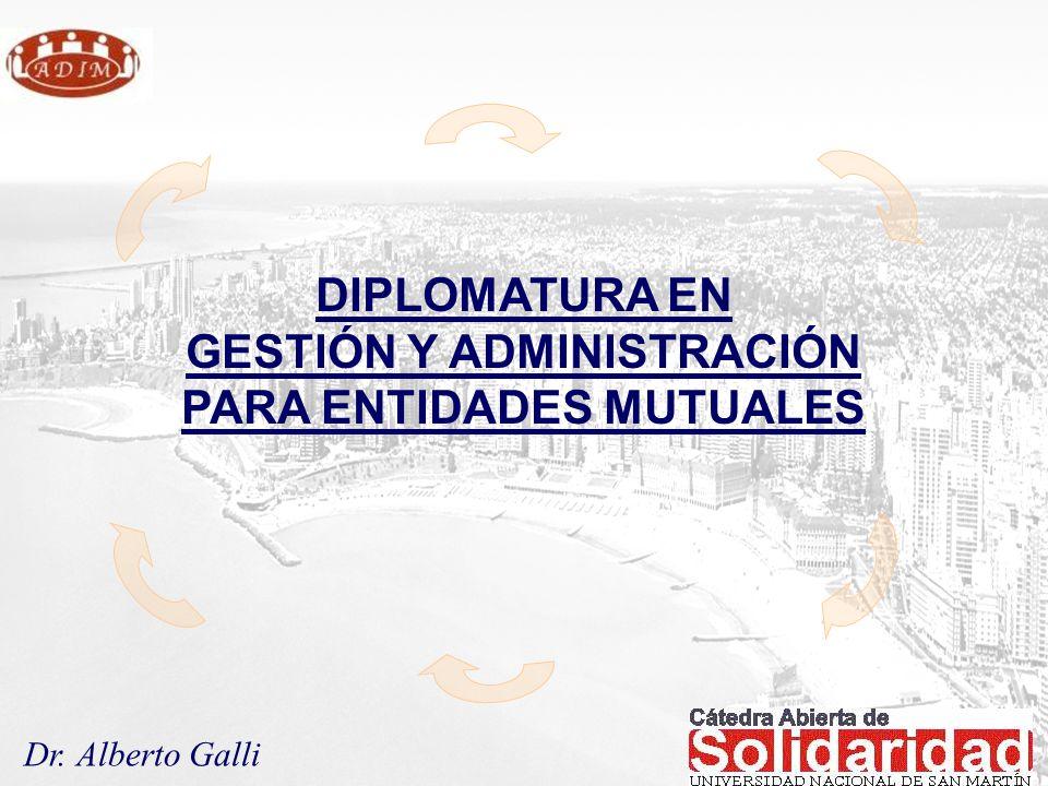 Dr. Alberto Galli DIPLOMATURA EN GESTIÓN Y ADMINISTRACIÓN PARA ENTIDADES MUTUALES