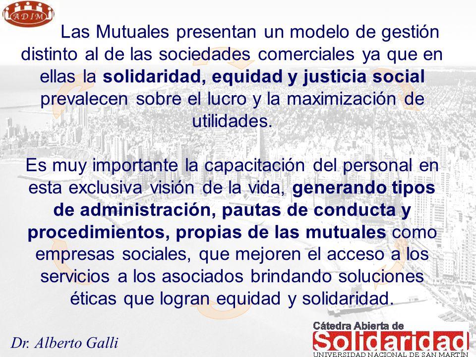Dr. Alberto Galli Las Mutuales presentan un modelo de gestión distinto al de las sociedades comerciales ya que en ellas la solidaridad, equidad y just