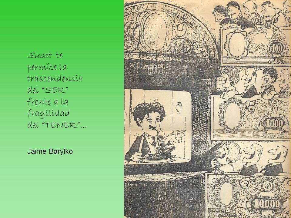 Sucot te permite la trascendencia del SER frente a la fragilidad del TENER... Jaime Barylko