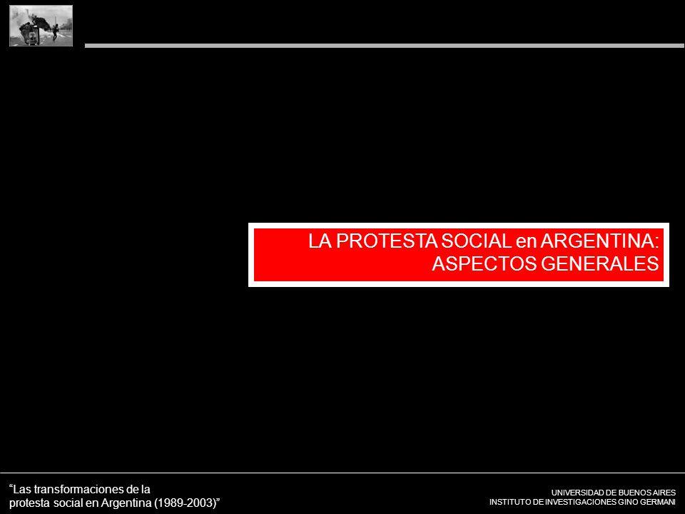 UNIVERSIDAD DE BUENOS AIRES INSTITUTO DE INVESTIGACIONES GINO GERMANI Las transformaciones de la protesta social en Argentina (1989-2003) LA PROTESTA SOCIAL en ARGENTINA: ASPECTOS GENERALES