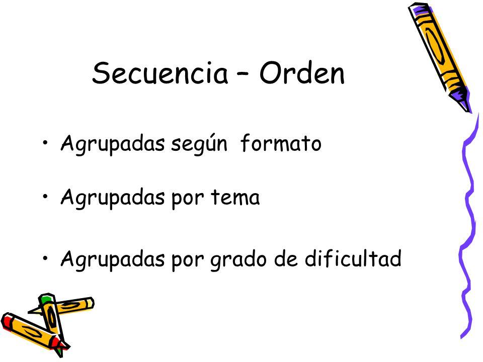 Secuencia – Orden Agrupadas según formato Agrupadas por tema Agrupadas por grado de dificultad
