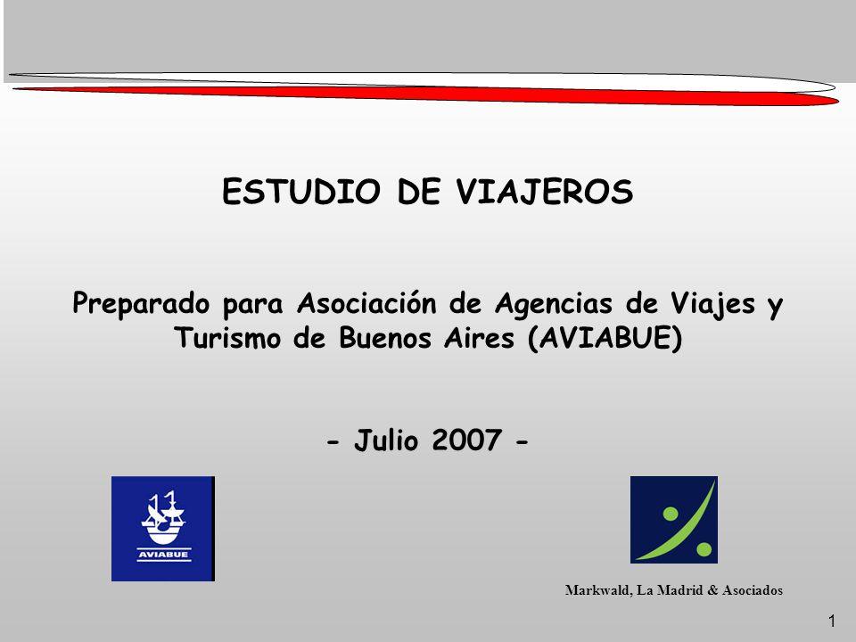 1 ESTUDIO DE VIAJEROS Preparado para Asociación de Agencias de Viajes y Turismo de Buenos Aires (AVIABUE) - Julio 2007 - Markwald, La Madrid & Asociados