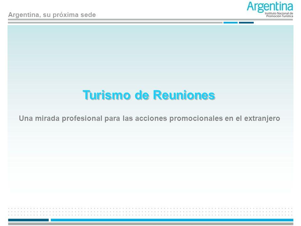 Argentina, su próxima sede Turismo de Reuniones Una mirada profesional para las acciones promocionales en el extranjero