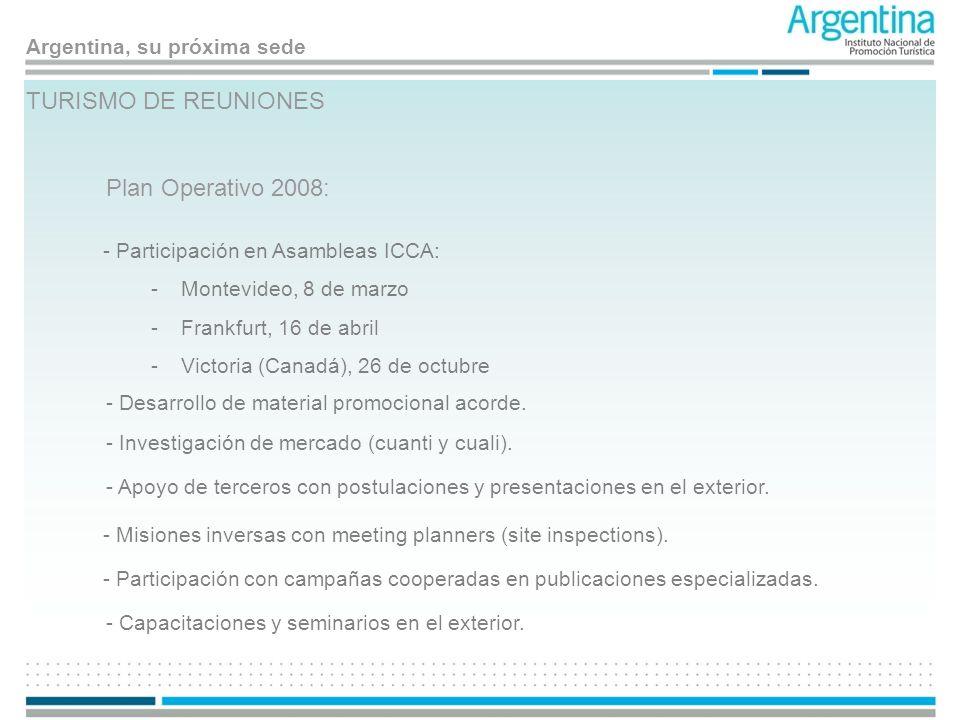 Argentina, su próxima sede TURISMO DE REUNIONES Plan Operativo 2008: - Participación en Asambleas ICCA: -Montevideo, 8 de marzo -Frankfurt, 16 de abri