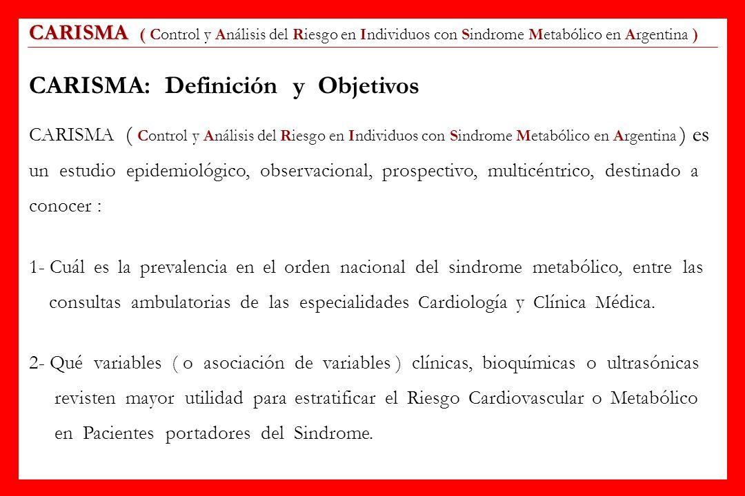 CARISMA ( CARISMA ( Control y Análisis del Riesgo en Individuos con Sindrome Metabólico en Argentina ) CARISMA: Definición y Objetivos CARISMA ( Contr