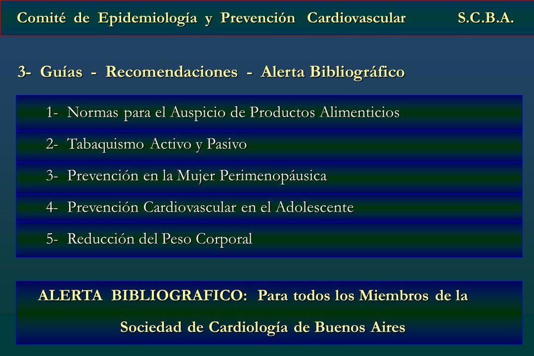 Comité de Epidemiología y Prevención Cardiovascular S.C.B.A. Comité de Epidemiología y Prevención Cardiovascular S.C.B.A. 3- Guías - Recomendaciones -