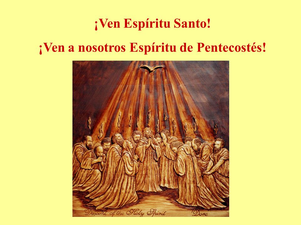 ¡Ven Espíritu Santo! ¡Ven a nosotros Espíritu de Pentecostés!