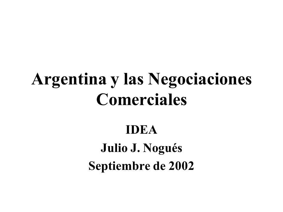 Argentina y las Negociaciones Comerciales IDEA Julio J. Nogués Septiembre de 2002