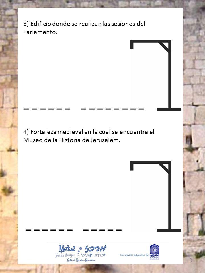 3 3) Edificio donde se realizan las sesiones del Parlamento. _ _ _ _ _ _ _ 4) Fortaleza medieval en la cual se encuentra el Museo de la Historia de Je