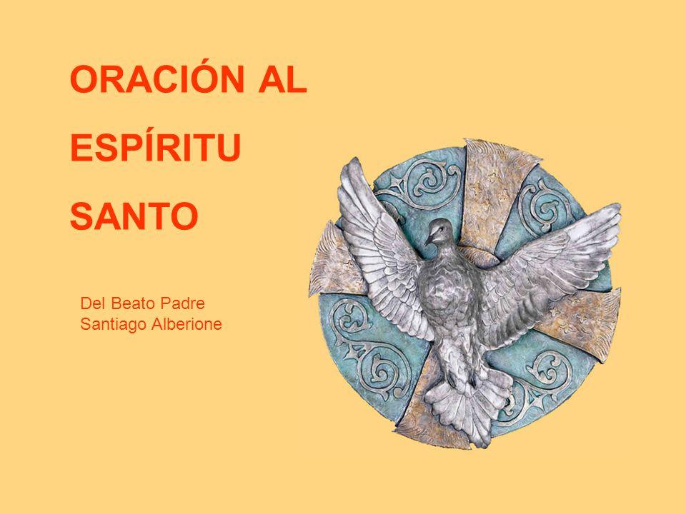 ORACIÓN AL ESPÍRITU SANTO Del Beato Padre Santiago Alberione