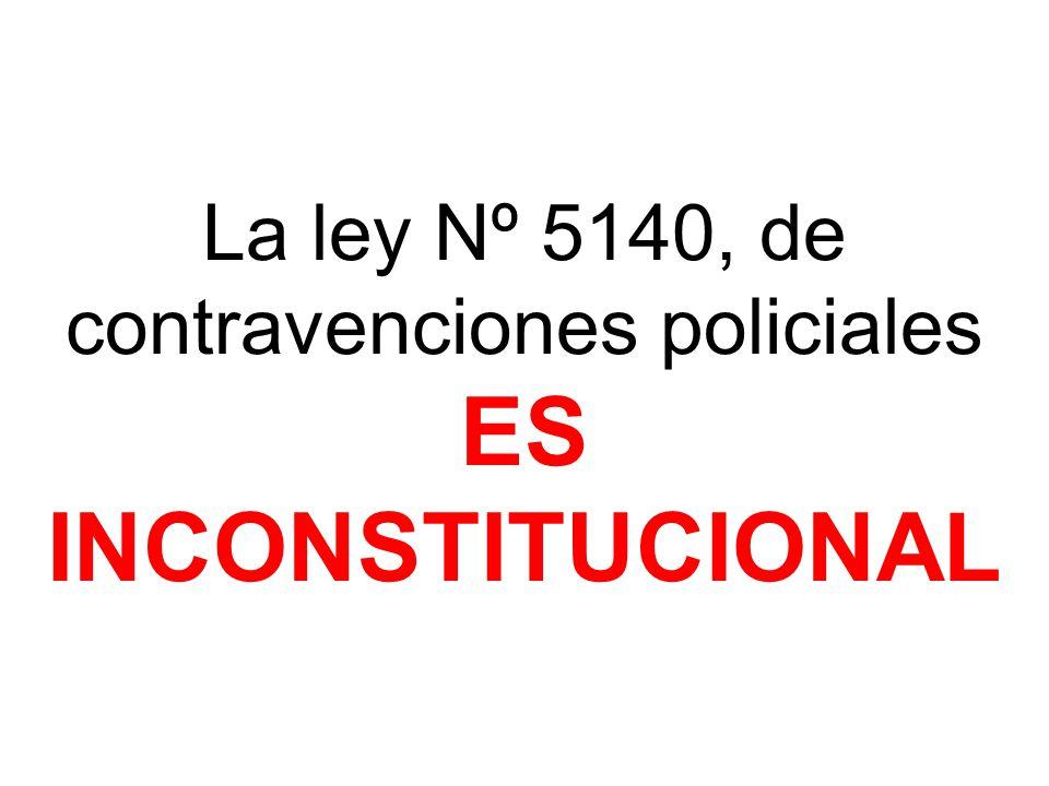 La ley Nº 5140, de contravenciones policiales ES INCONSTITUCIONAL