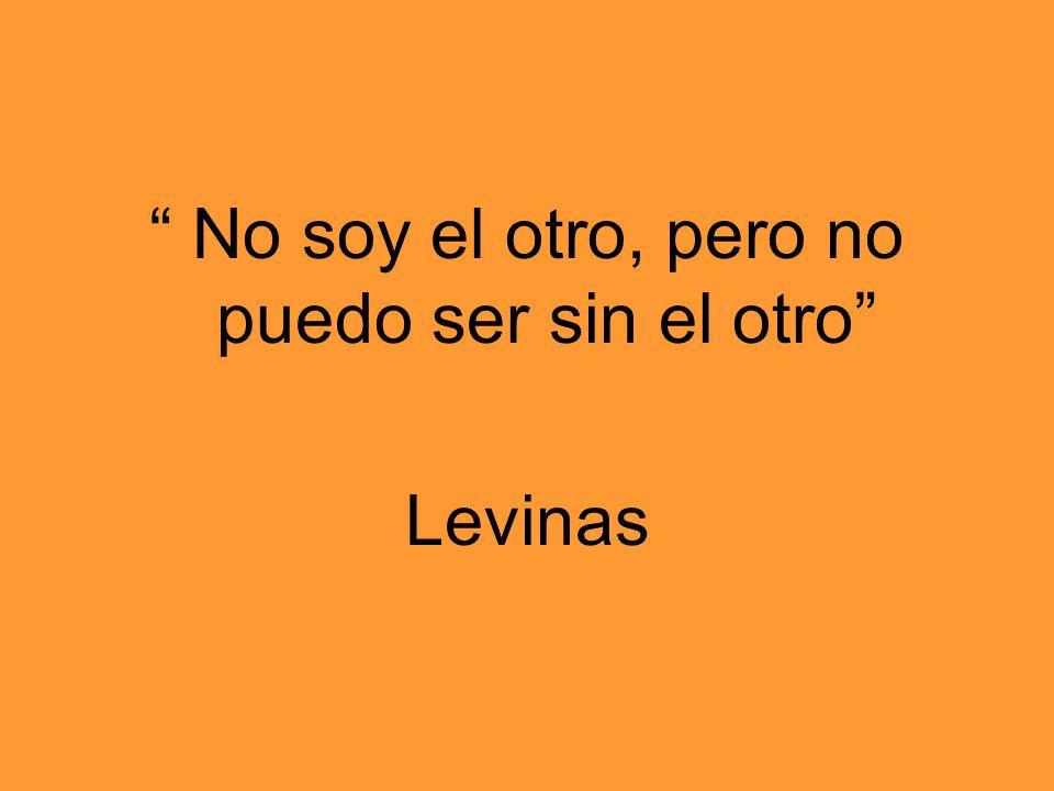No soy el otro, pero no puedo ser sin el otro Levinas