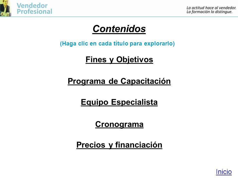 Contenidos Programa de Capacitación Equipo Especialista Cronograma Inicio (Haga clic en cada título para explorarlo) Fines y Objetivos Precios y financiación