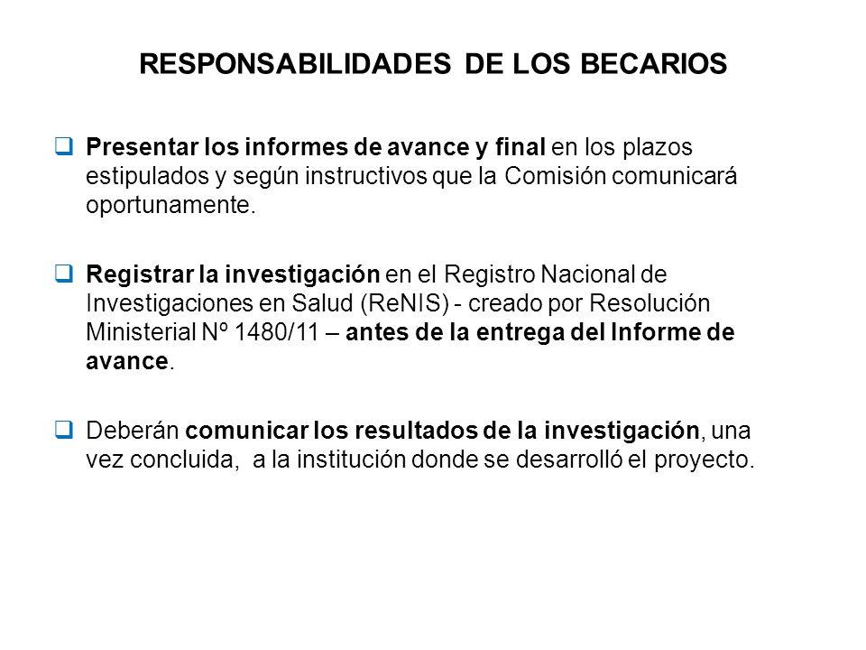 RESPONSABILIDADES DE LOS BECARIOS Presentar los informes de avance y final en los plazos estipulados y según instructivos que la Comisión comunicará oportunamente.