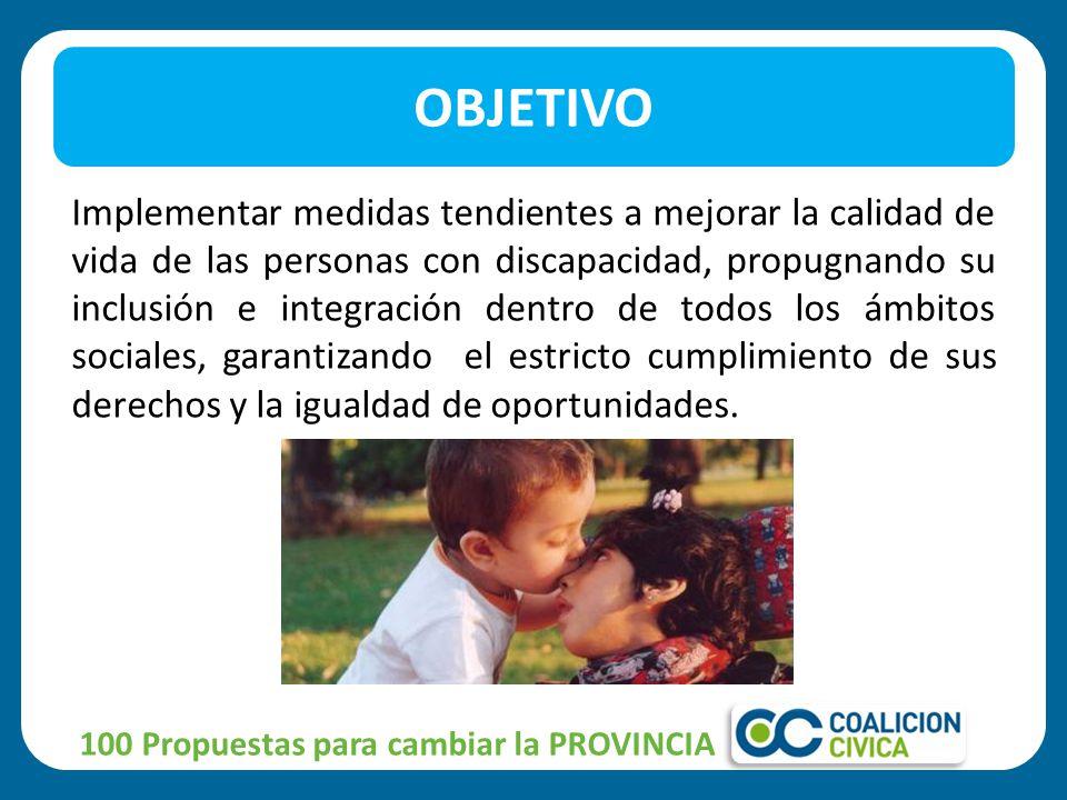 Implementar medidas tendientes a mejorar la calidad de vida de las personas con discapacidad, propugnando su inclusión e integración dentro de todos l