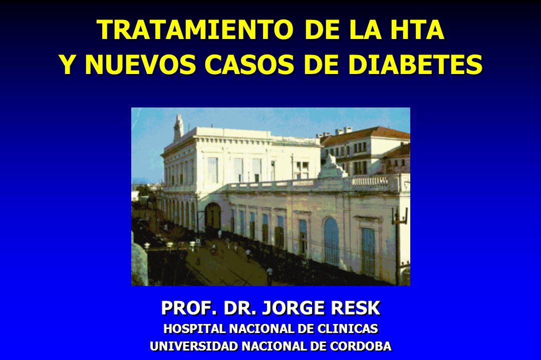 TRATAMIENTO DE LA HTA Y NUEVOS CASOS DE DIABETES PROF. DR. JORGE RESK HOSPITAL NACIONAL DE CLINICAS UNIVERSIDAD NACIONAL DE CORDOBA PROF. DR. JORGE RE
