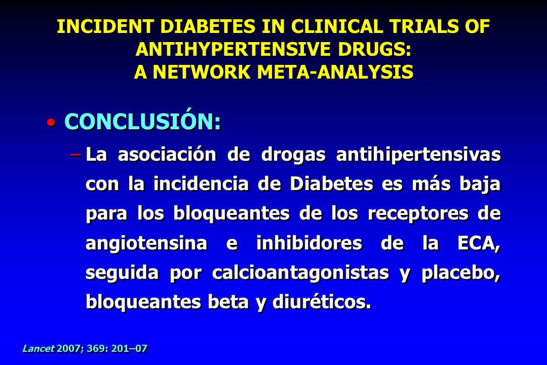 Lancet 2007; 369: 201–07 INCIDENT DIABETES IN CLINICAL TRIALS OF ANTIHYPERTENSIVE DRUGS: A NETWORK META-ANALYSIS CONCLUSIÓN: –La asociación de drogas
