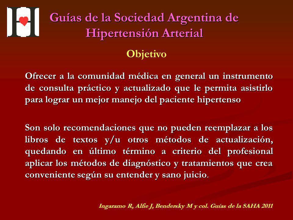 Guías de la Sociedad Argentina de Hipertensión Arterial Ofrecer a la comunidad médica en general un instrumento de consulta práctico y actualizado que