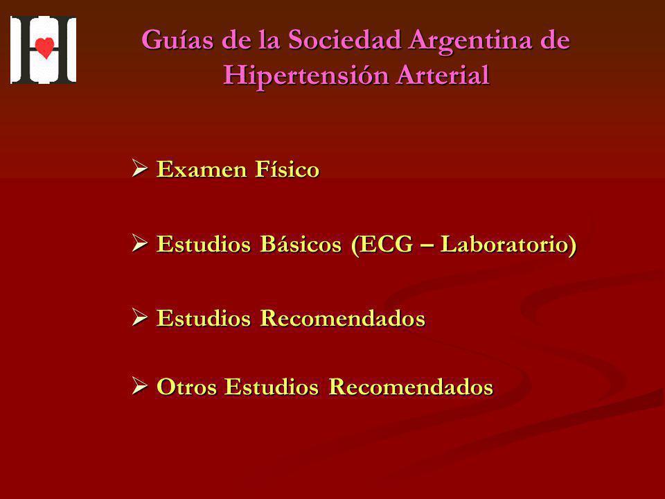 Guías de la Sociedad Argentina de Hipertensión Arterial Examen Físico Examen Físico Estudios Básicos (ECG – Laboratorio) Estudios Básicos (ECG – Labor