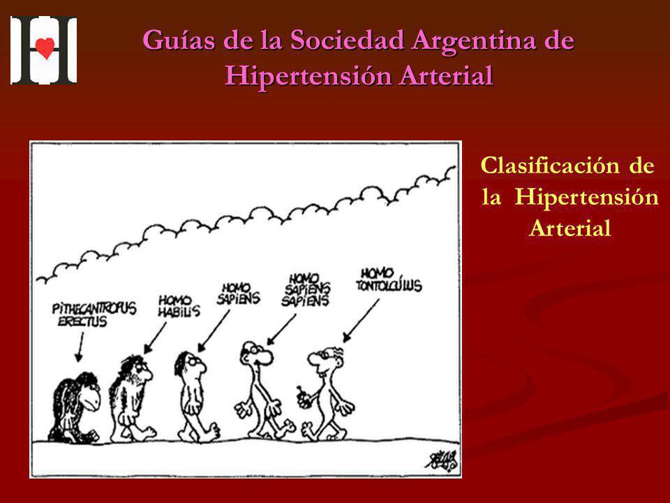 Guías de la Sociedad Argentina de Hipertensión Arterial Clasificación de la Hipertensión Arterial