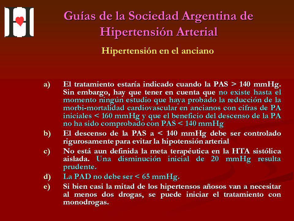 Guías de la Sociedad Argentina de Hipertensión Arterial a)El tratamiento estaría indicado cuando la PAS > 140 mmHg. Sin embargo, hay que tener en cuen