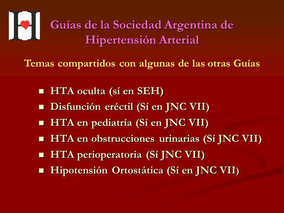 Guías de la Sociedad Argentina de Hipertensión Arterial HTA oculta (sí en SEH) HTA oculta (sí en SEH) Disfunción eréctil (Sí en JNC VII) Disfunción er