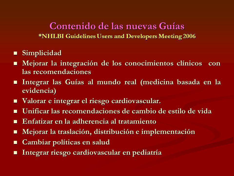 Contenido de las nuevas Guías *NHLBI Guidelines Users and Developers Meeting 2006 Simplicidad Simplicidad Mejorar la integración de los conocimientos