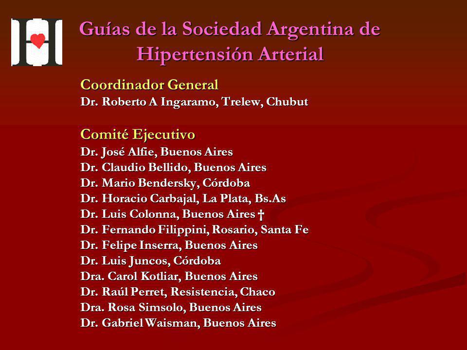Guías de la Sociedad Argentina de Hipertensión Arterial Coordinador General Dr. Roberto A Ingaramo, Trelew, Chubut Comité Ejecutivo Dr. José Alfie, Bu