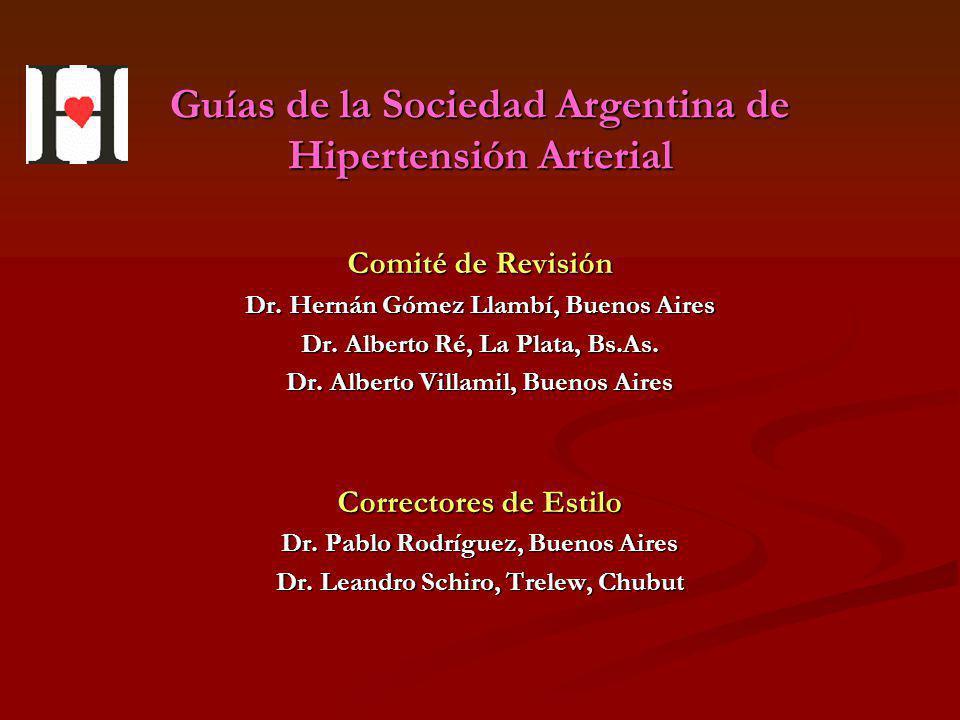 Guías de la Sociedad Argentina de Hipertensión Arterial Comité de Revisión Dr. Hernán Gómez Llambí, Buenos Aires Dr. Alberto Ré, La Plata, Bs.As. Dr.