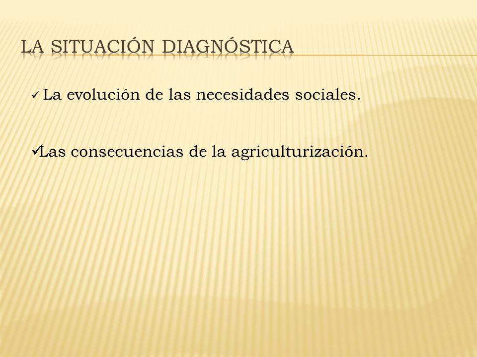 La evolución de las necesidades sociales. Las consecuencias de la agriculturización.