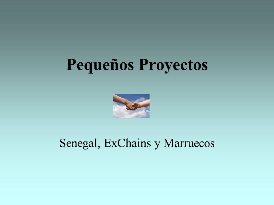 Pequeños Proyectos Senegal, ExChains y Marruecos