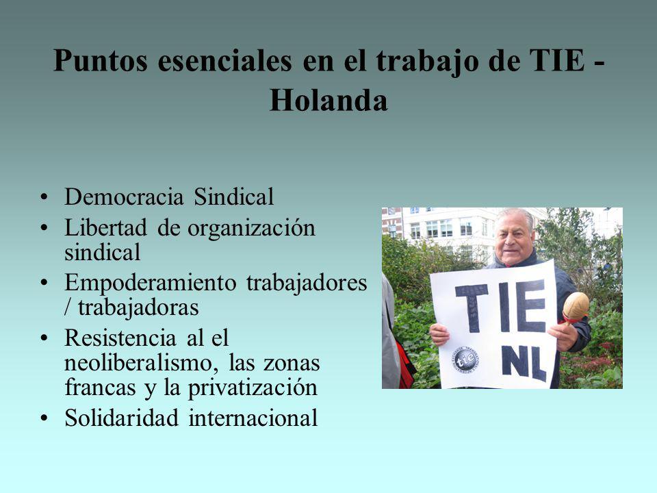 Puntos esenciales en el trabajo de TIE - Holanda Democracia Sindical Libertad de organización sindical Empoderamiento trabajadores / trabajadoras Resi